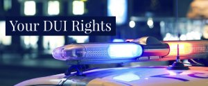 DUI RIGHTS